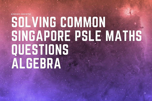 Beginner Step-By-Step Solving Common Maths PSLE Questions : Algebra
