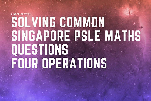 Beginner Step-By-Step Solving Common Maths PSLE Questions : Four Operations
