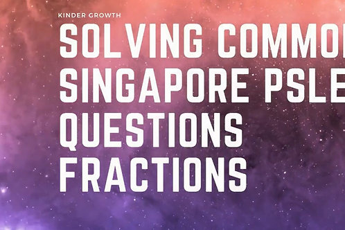 Beginner Step-By-Step Solving Common Maths PSLE Questions : Fractions