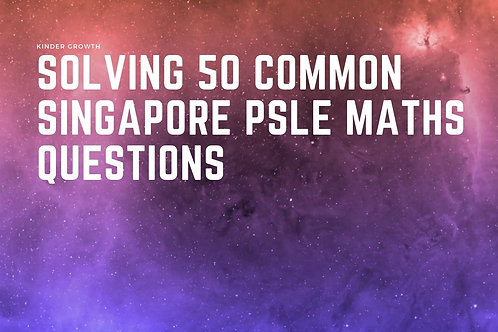 Step By Step Solution to 50 Common PSLE Maths Questions