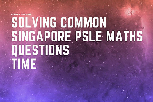 Beginner Step-By-Step Solving Common Maths PSLE Questions : Time