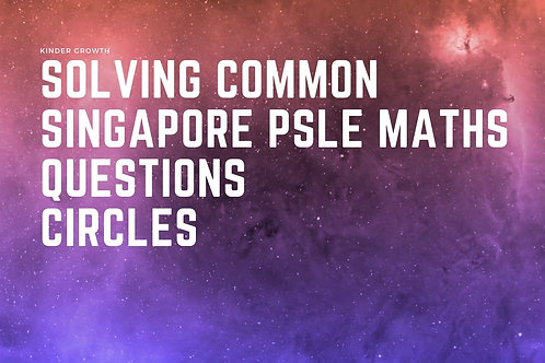 Beginner Step-By-Step Solving Common Maths PSLE Questions :Circles