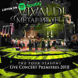 Vivaldi Metal Project Live Concert Premieres 2018 on Spotify