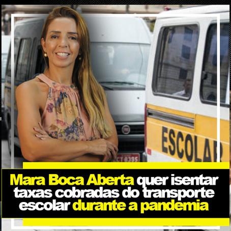 Mara Boca Aberta quer isentar taxas cobradas do transporte escolar durante a pandemia.