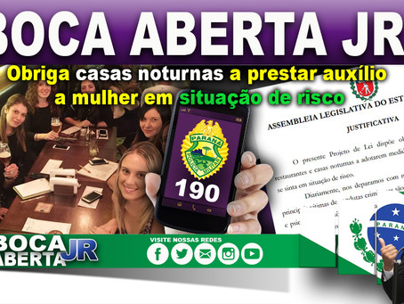 Boca Aberta Jr obriga casas noturnas a prestar auxílio a mulher em situação de risco.