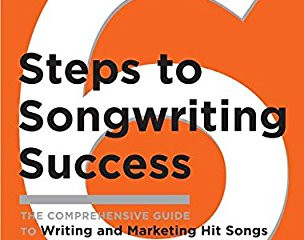Six Steps to Songwriting Success: Comprehensive Guide to Writing and Marketing Hit Songs