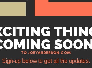 Exciting things coming soon! Sign-up to my blog right now to not miss out.