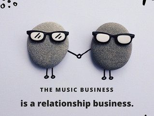 The Music Business is a Relationship Business.