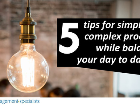 5 Tips for for Simplifying Complex Process while Balancing your Day to Day Role