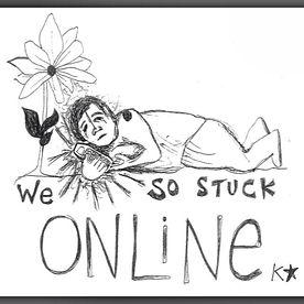 We so stuck online - Art by Kinnie Starr