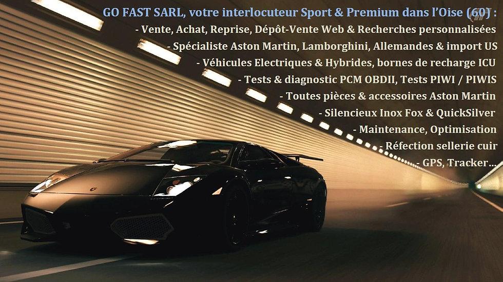 GO FAST SARL Spécialiste Voitures de Sport dans l'Oise - 60 : Aston Martin V8 Vantage & DB9, Lamborghini GALLARDO, BMW ///M & X, Audi Avant – R8 – Q7 – S & RS, Porsche 997 Turbo, Partenaire ICU (bornes de recharge électrique), Test PIWI / PIWIS, Echappement sport & Quicksilver, Occasion, Achat, Dépôt-vente
