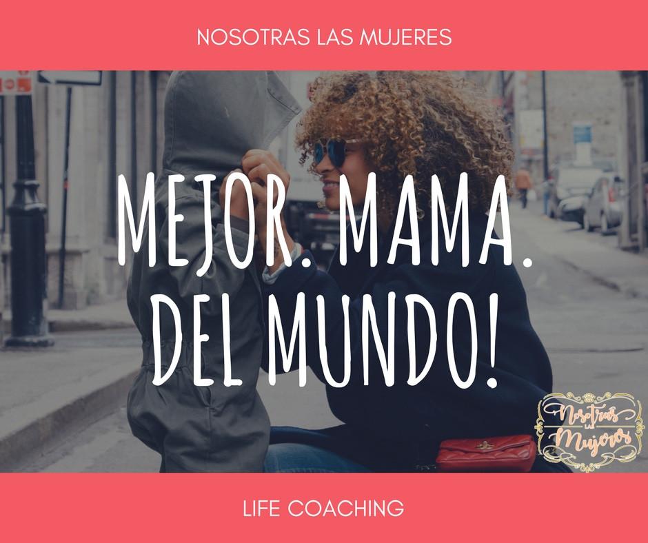 La mejor mamá del mundo eres tú!