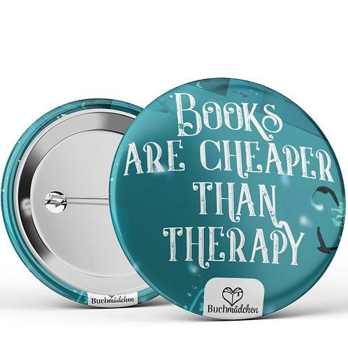 Ansteckbutton »Books Are Cheaper Than Therapy«