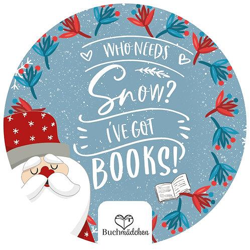Aufkleber »Who needs Books? I've got Books!«