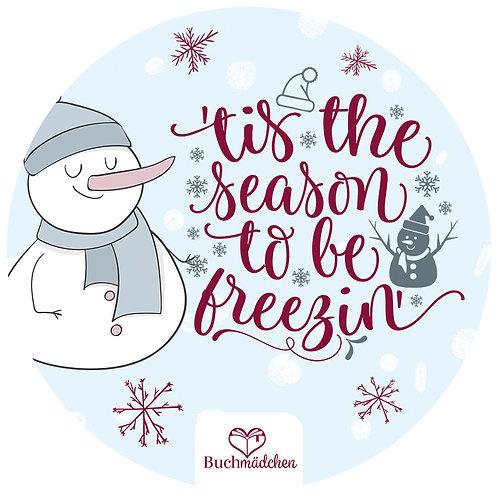 Aufkleber »'tis the season to be freezin'«
