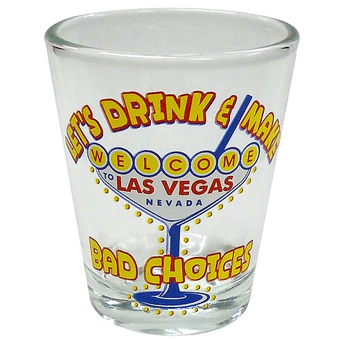 Bad Choices Shot Glass