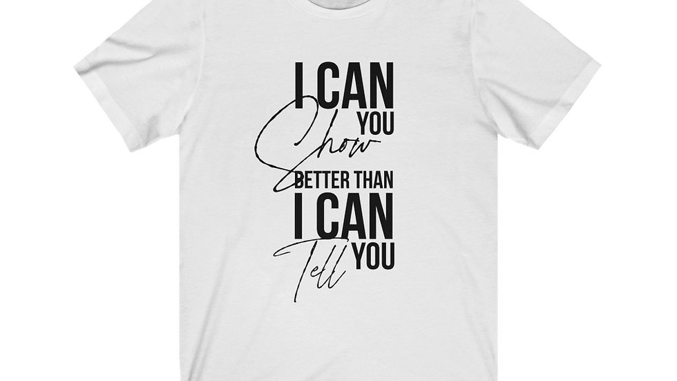 Unisex Jersey Short Sleeve I Can Show You T-Shirt