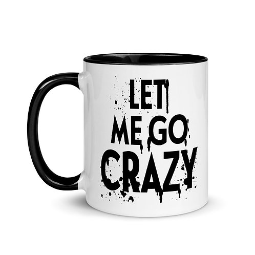 """Let Me Go Crazy"" coffee mug"