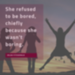 She refused to be bored, chiefly because