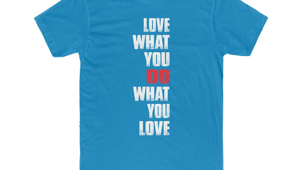 Men's Love What You Do T-Shirts - 10 Colors