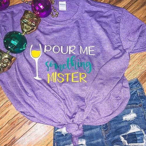 Pour Me something Mister Tshirt