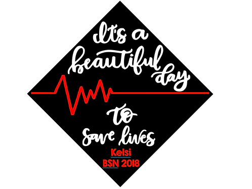 Beautiful Day to Save Lives Grad Cap
