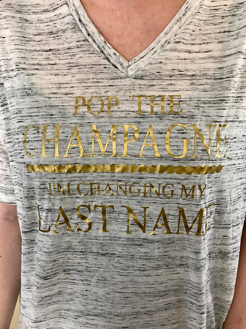 Pop the Champagne, I'm Changing my last name Vneck Tshirt