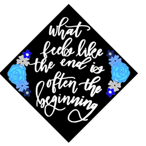 What Feels Like the End Grad Cap