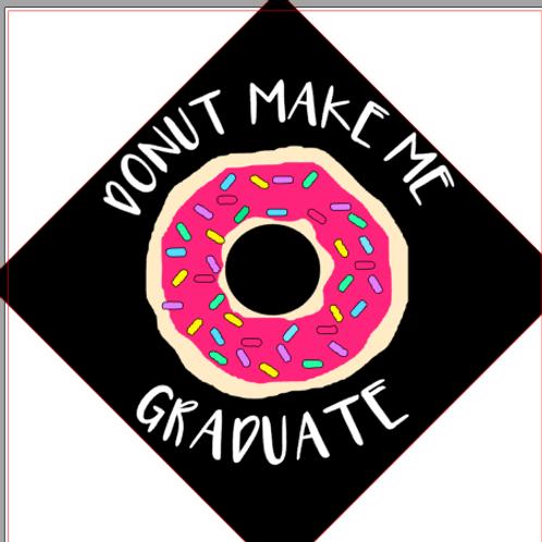 Donut Make Me Graduate Grad Cap