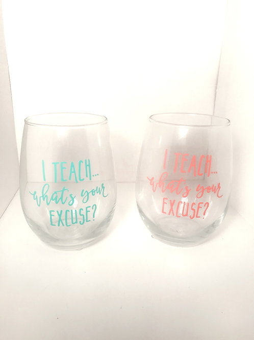 I teach, whats your excuse? Wine Glass