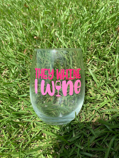 They whine, I wine Wine Glass