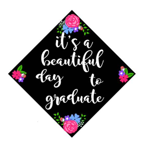 Beautiful day to graduate Grad Cap