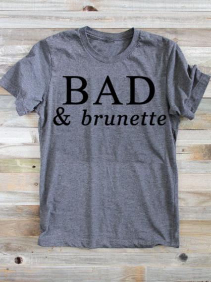 Bad and brunette tshirt