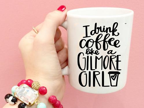 I Drink Coffee Like A Gilmore Girl Coffee Mug
