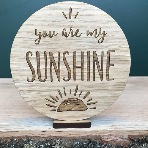 """""""You are my Sunshine"""" Wooden Disc"""