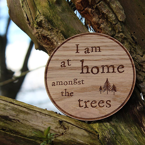 """I am at home amongst the trees"" Wooden Disc"
