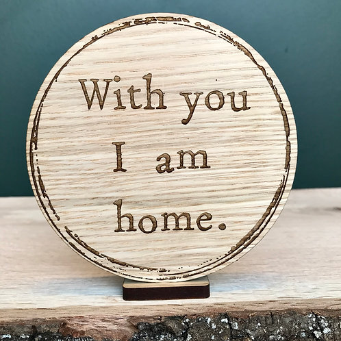 """""""With you I am Home"""" - Wooden Floating Plaque or Disc"""