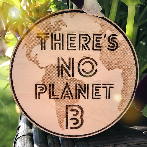 'There's No Planet B' Wooden Disc
