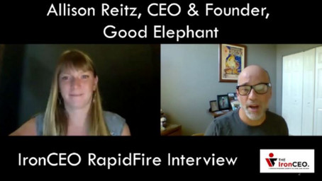 IronCEO RapidFire:              Allison Reitz, CEO&Co-Founder, Good Elephant