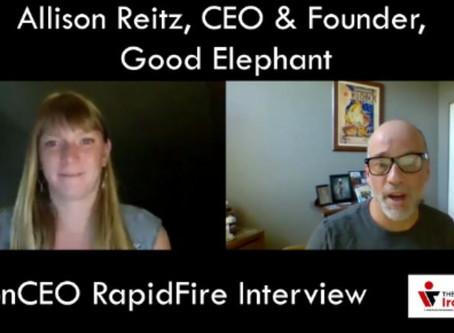 IronCEO RapidFire:              Allison Reitz, CEO&Co-Founder, Good Elephant