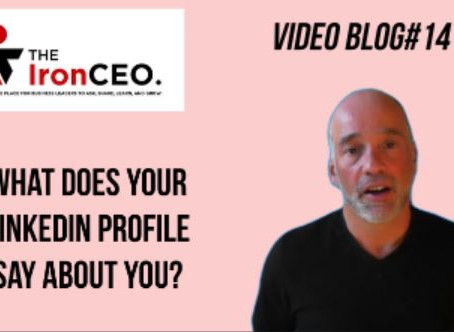 IronCEO Video Blog: What Does Your LinkedIn Profile Say About You?