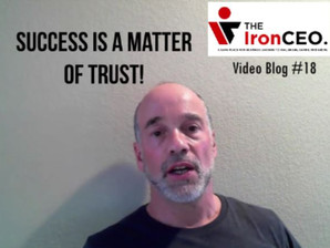 IronCEO Video Blog: Success is a Matter of Trust!