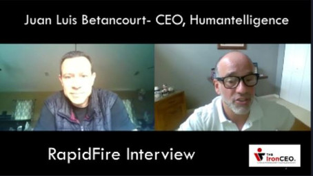 IronCEO RapidFire:              Juan Luis Betancourt; CEO, Humantelligence