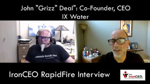 "IronCEO RapidFire: John ""Grizz"" Deal: Co-founder, CEO, IX Water"