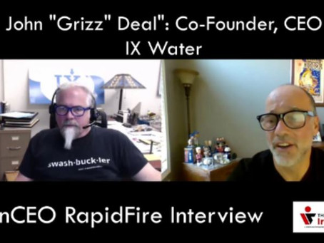 """IronCEO RapidFire: John """"Grizz"""" Deal: Co-founder, CEO, IX Water"""