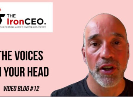 IronCEO Video Blog: The Voices in Your Head