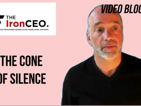 IronCEO Video Blog: The Cone of Silence.