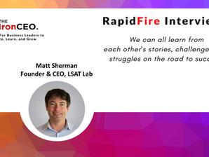 IronCEO RapidFire: Matt Sherman, Founder & CEO, LSAT Lab