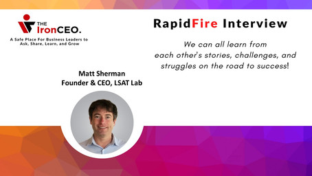 IronCEO RapidFire: Matt Sherman, Founder & CEO, LSAT Lab