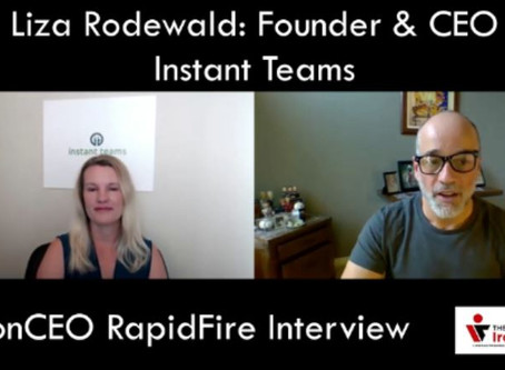 IronCEO RapidFire: Liza Rodewald, Founder & CEO, Instant Teams